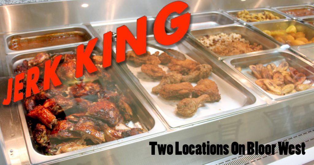 Jerk King - Two Locations 522 Bloor Street West Toronto 1104 Bloor Street West, Toronto